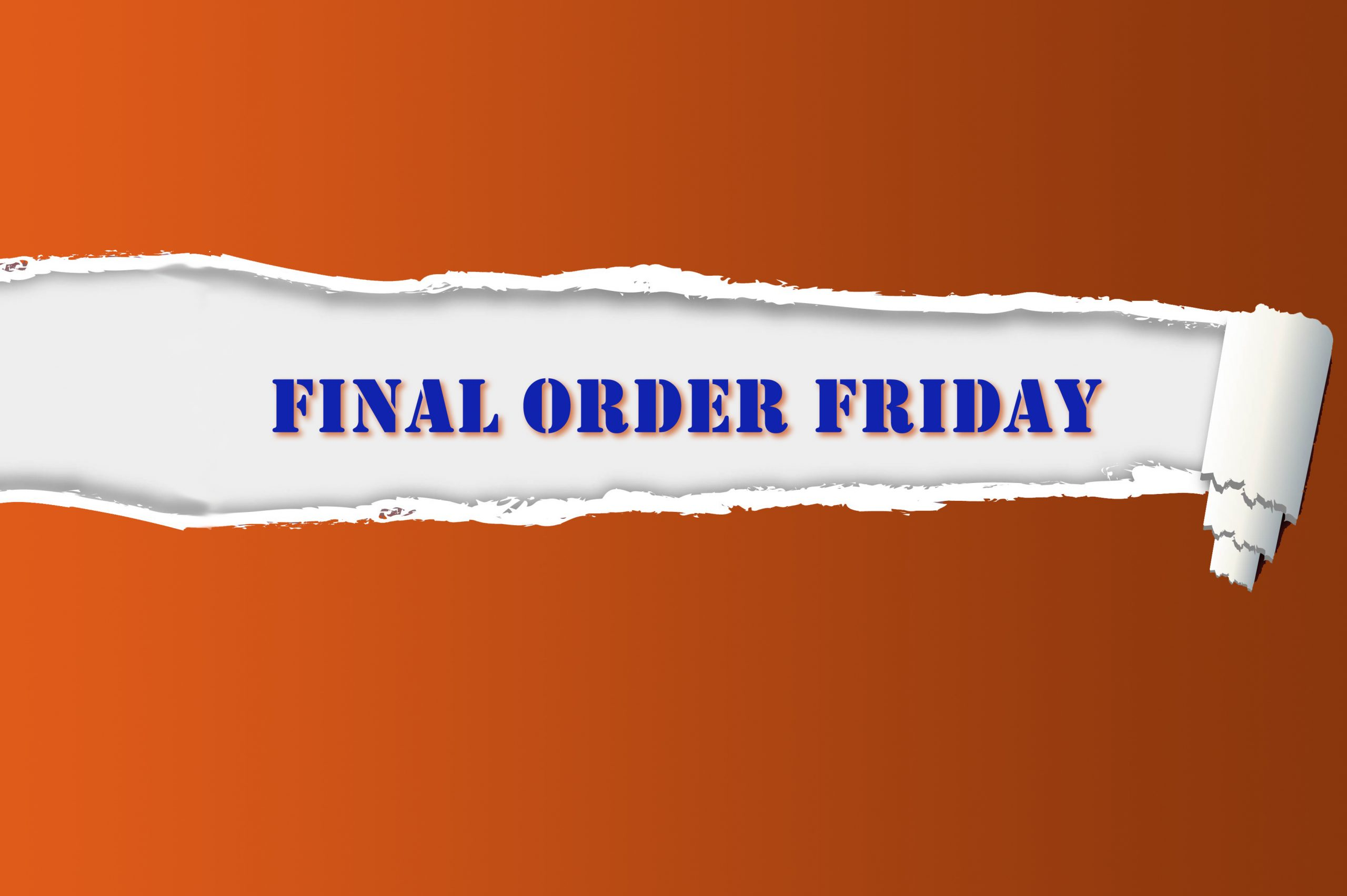 Final Order Friday